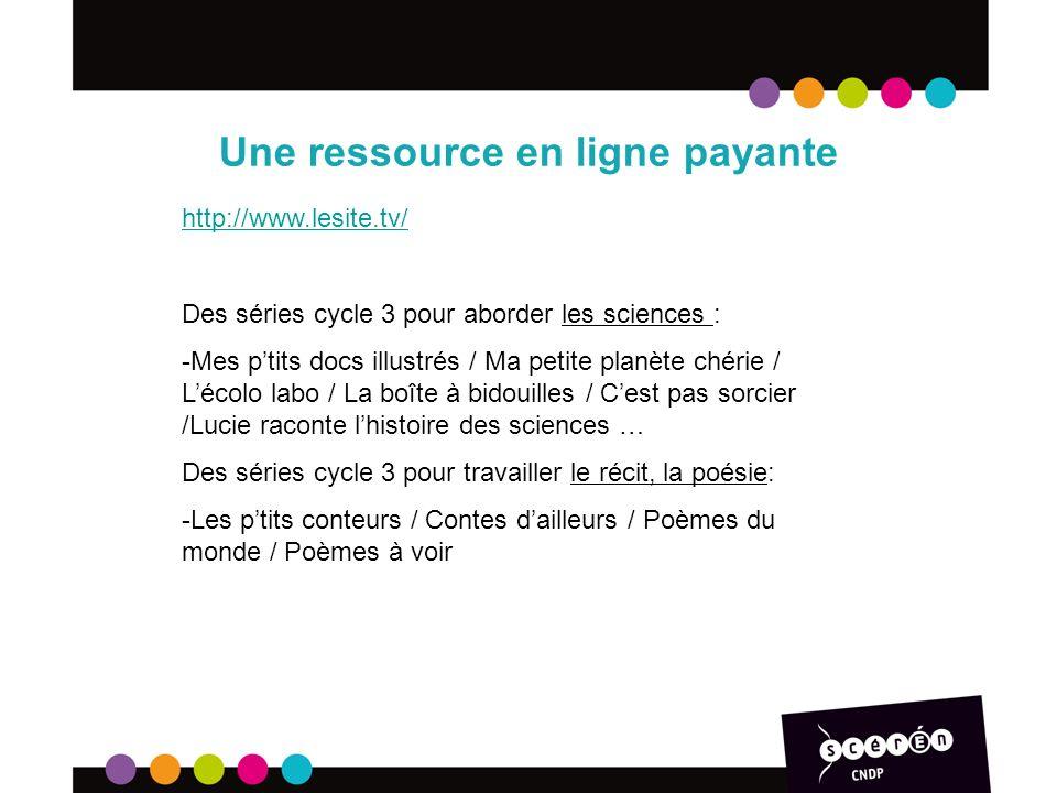 Une ressource en ligne payante http://www.lesite.tv/ Des séries cycle 3 pour aborder les sciences : -Mes ptits docs illustrés / Ma petite planète chér