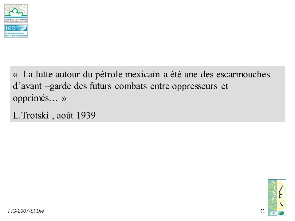FIG-2007-St Dié11 « La lutte autour du pétrole mexicain a été une des escarmouches davant –garde des futurs combats entre oppresseurs et opprimés… » L.Trotski, août 1939