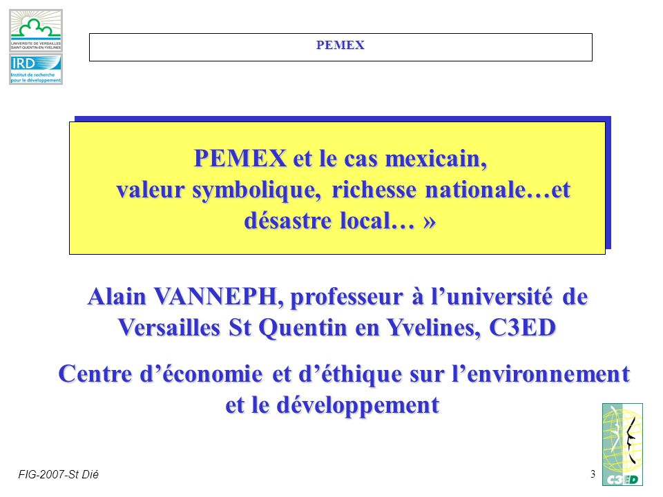 FIG-2007-St Dié3 PEMEX PEMEX et le cas mexicain, valeur symbolique, richesse nationale…et désastre local… » valeur symbolique, richesse nationale…et d