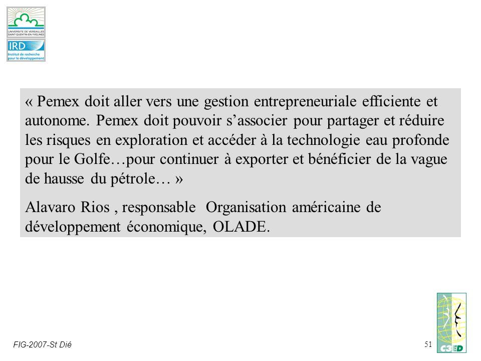 FIG-2007-St Dié51 « Pemex doit aller vers une gestion entrepreneuriale efficiente et autonome. Pemex doit pouvoir sassocier pour partager et réduire l