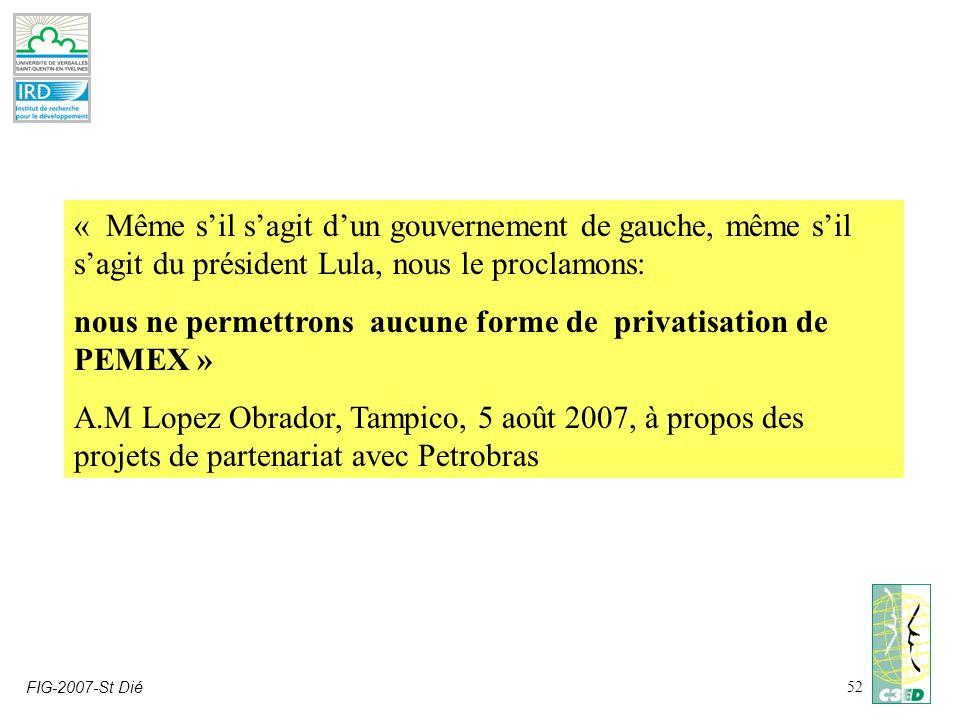 FIG-2007-St Dié52 « Même sil sagit dun gouvernement de gauche, même sil sagit du président Lula, nous le proclamons: nous ne permettrons aucune forme de privatisation de PEMEX » A.M Lopez Obrador, Tampico, 5 août 2007, à propos des projets de partenariat avec Petrobras