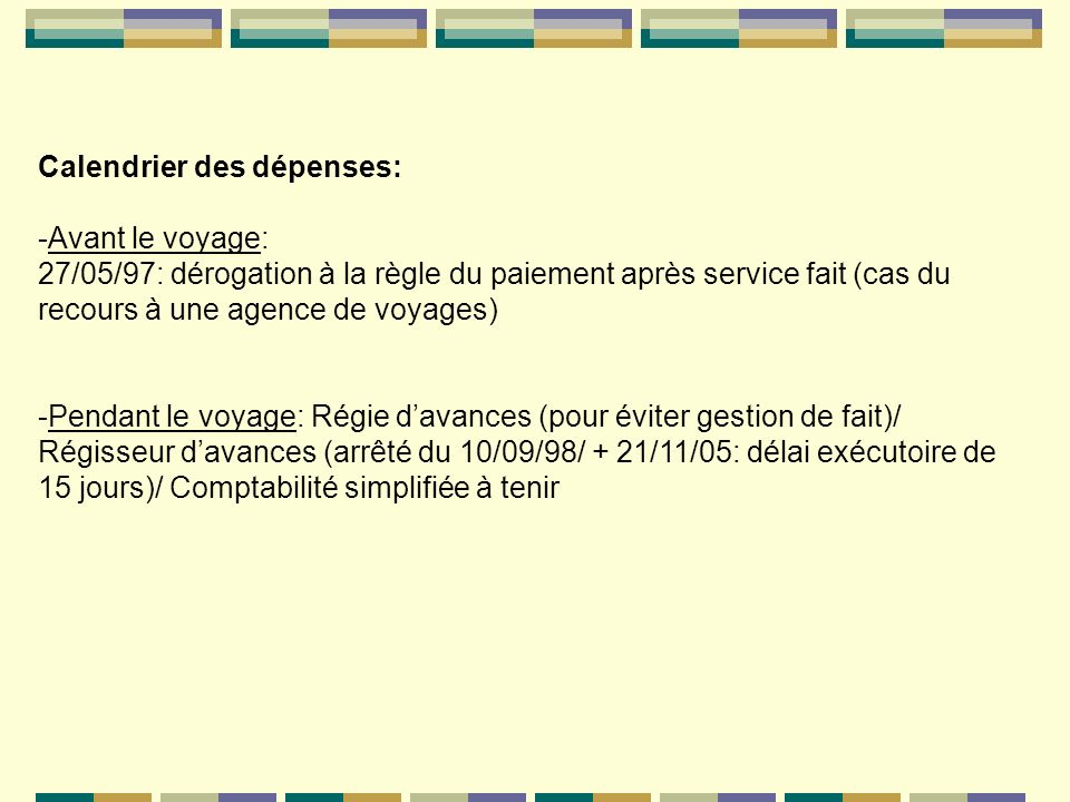 Calendrier des dépenses: -Avant le voyage: 27/05/97: dérogation à la règle du paiement après service fait (cas du recours à une agence de voyages) -Pe