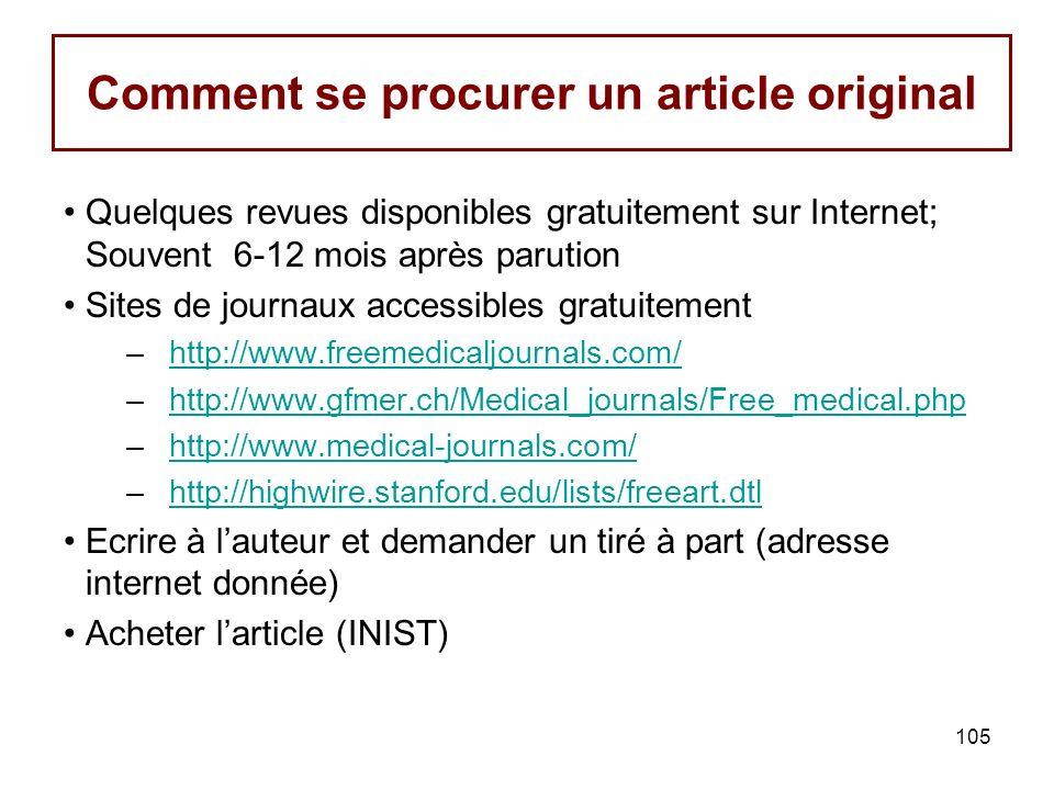 105 Comment se procurer un article original Quelques revues disponibles gratuitement sur Internet; Souvent 6-12 mois après parution Sites de journaux accessibles gratuitement –http://www.freemedicaljournals.com/http://www.freemedicaljournals.com/ –http://www.gfmer.ch/Medical_journals/Free_medical.phphttp://www.gfmer.ch/Medical_journals/Free_medical.php –http://www.medical-journals.com/http://www.medical-journals.com/ –http://highwire.stanford.edu/lists/freeart.dtlhttp://highwire.stanford.edu/lists/freeart.dtl Ecrire à lauteur et demander un tiré à part (adresse internet donnée) Acheter larticle (INIST)
