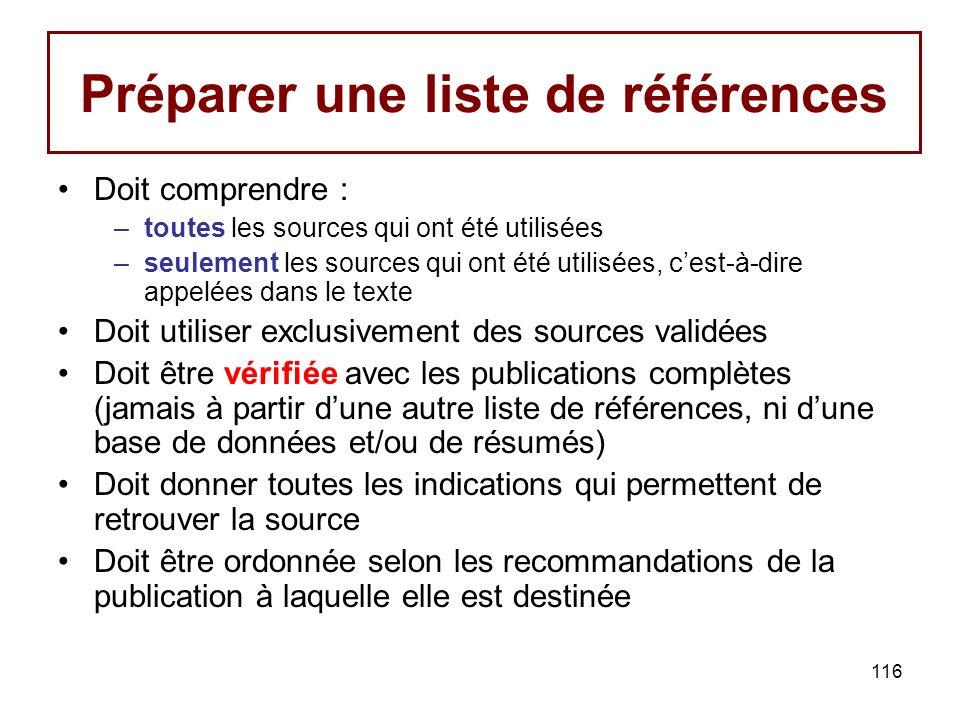 116 Préparer une liste de références Doit comprendre : –toutes les sources qui ont été utilisées –seulement les sources qui ont été utilisées, cest-à-