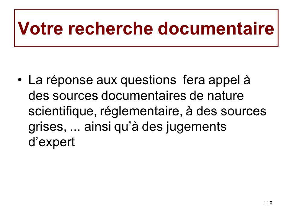 118 Votre recherche documentaire La réponse aux questions fera appel à des sources documentaires de nature scientifique, réglementaire, à des sources grises,...