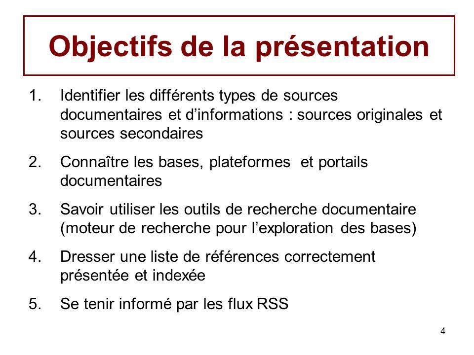 4 Objectifs de la présentation 1.Identifier les différents types de sources documentaires et dinformations : sources originales et sources secondaires