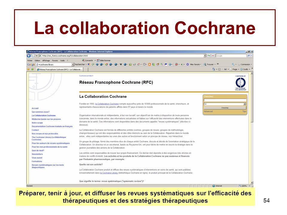 54 La collaboration Cochrane Préparer, tenir à jour, et diffuser les revues systématiques sur l'efficacité des thérapeutiques et des stratégies thérap