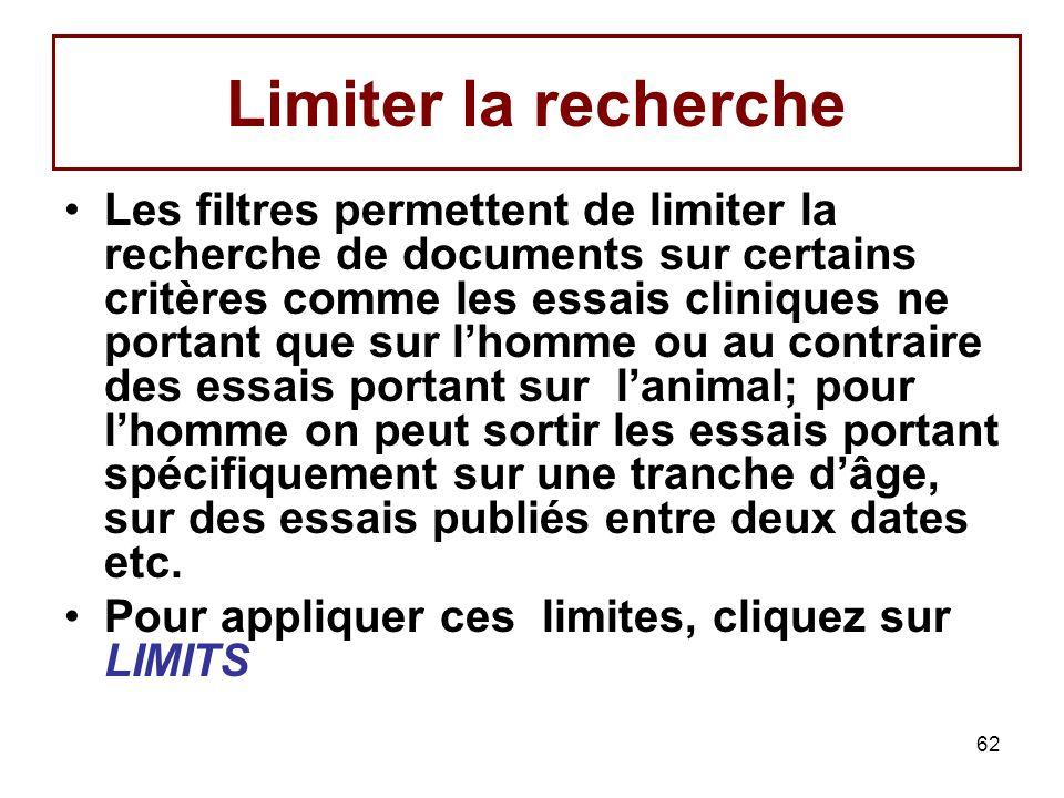 62 Limiter la recherche Les filtres permettent de limiter la recherche de documents sur certains critères comme les essais cliniques ne portant que su