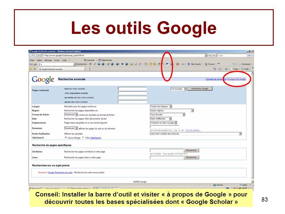 83 Les outils Google Conseil: Installer la barre doutil et visiter « à propos de Google » pour découvrir toutes les bases spécialisées dont « Google Scholar »