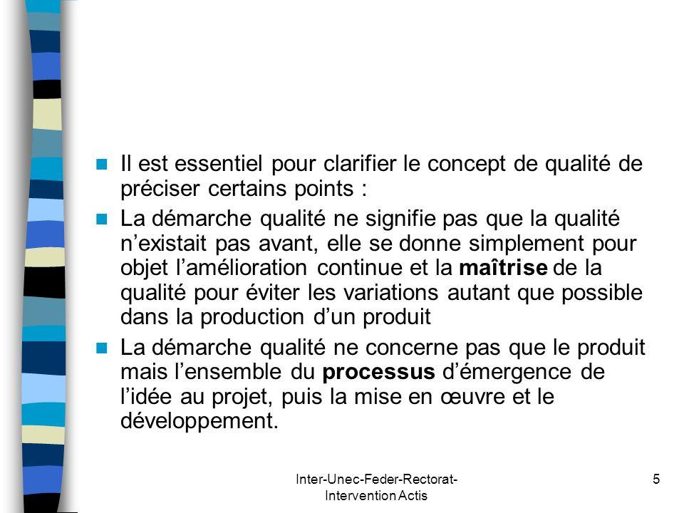 Inter-Unec-Feder-Rectorat- Intervention Actis 5 Il est essentiel pour clarifier le concept de qualité de préciser certains points : La démarche qualit