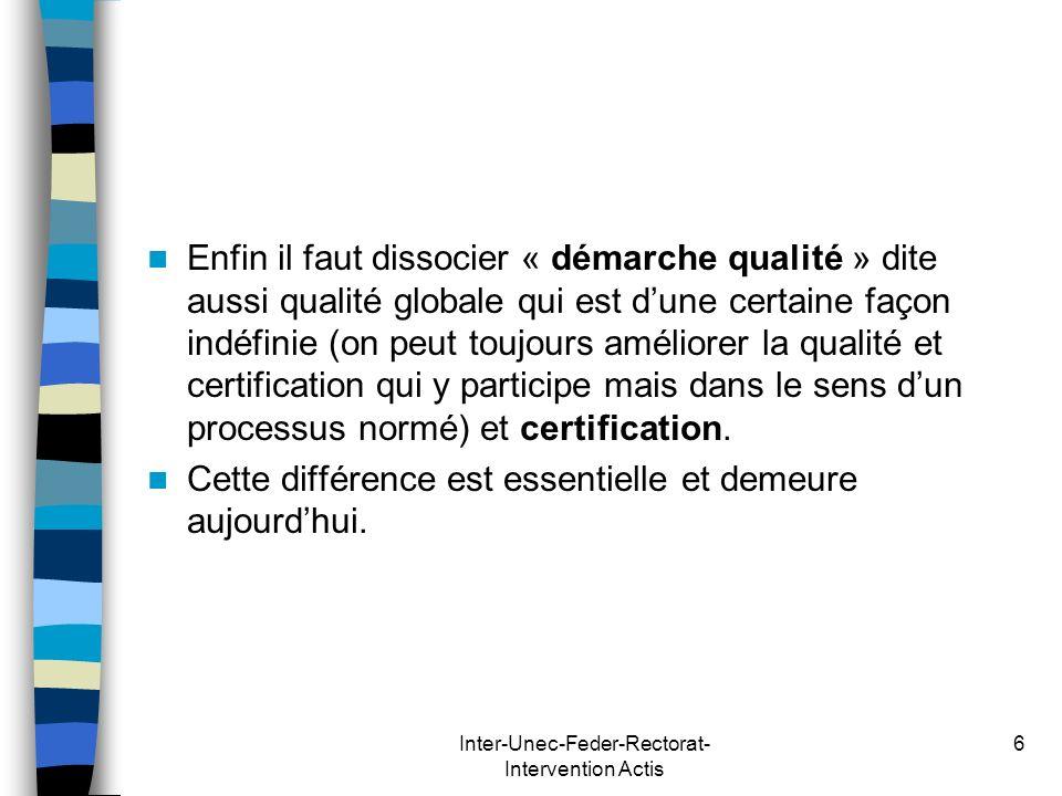 Inter-Unec-Feder-Rectorat- Intervention Actis 6 Enfin il faut dissocier « démarche qualité » dite aussi qualité globale qui est dune certaine façon in