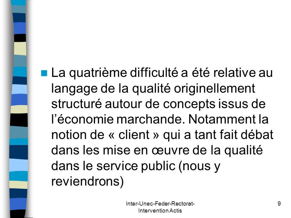 Inter-Unec-Feder-Rectorat- Intervention Actis 9 La quatrième difficulté a été relative au langage de la qualité originellement structuré autour de con