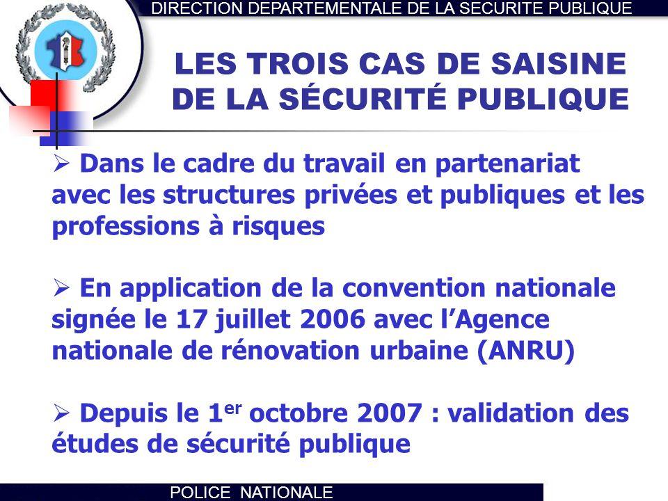 DIRECTION DEPARTEMENTALE DE LA SECURITE PUBLIQUE POLICE NATIONALE LES TROIS CAS DE SAISINE DE LA SÉCURITÉ PUBLIQUE Dans le cadre du travail en partena
