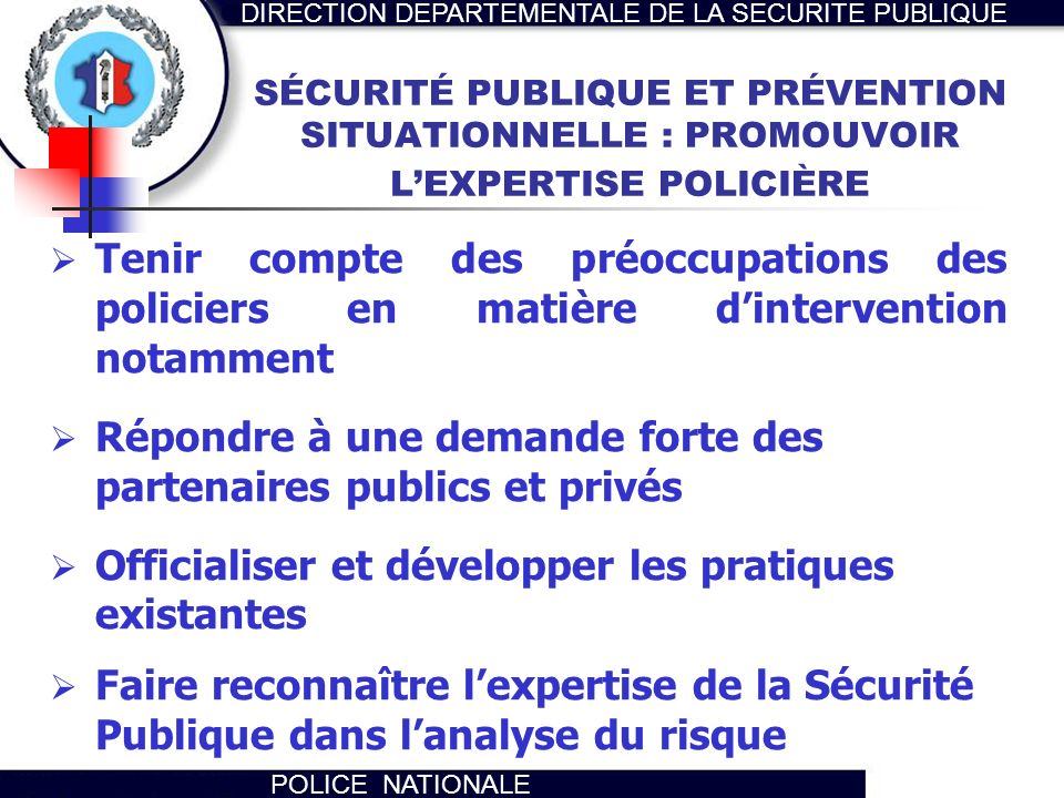DIRECTION DEPARTEMENTALE DE LA SECURITE PUBLIQUE POLICE NATIONALE SÉCURITÉ PUBLIQUE ET PRÉVENTION SITUATIONNELLE : PROMOUVOIR LEXPERTISE POLICIÈRE Ten