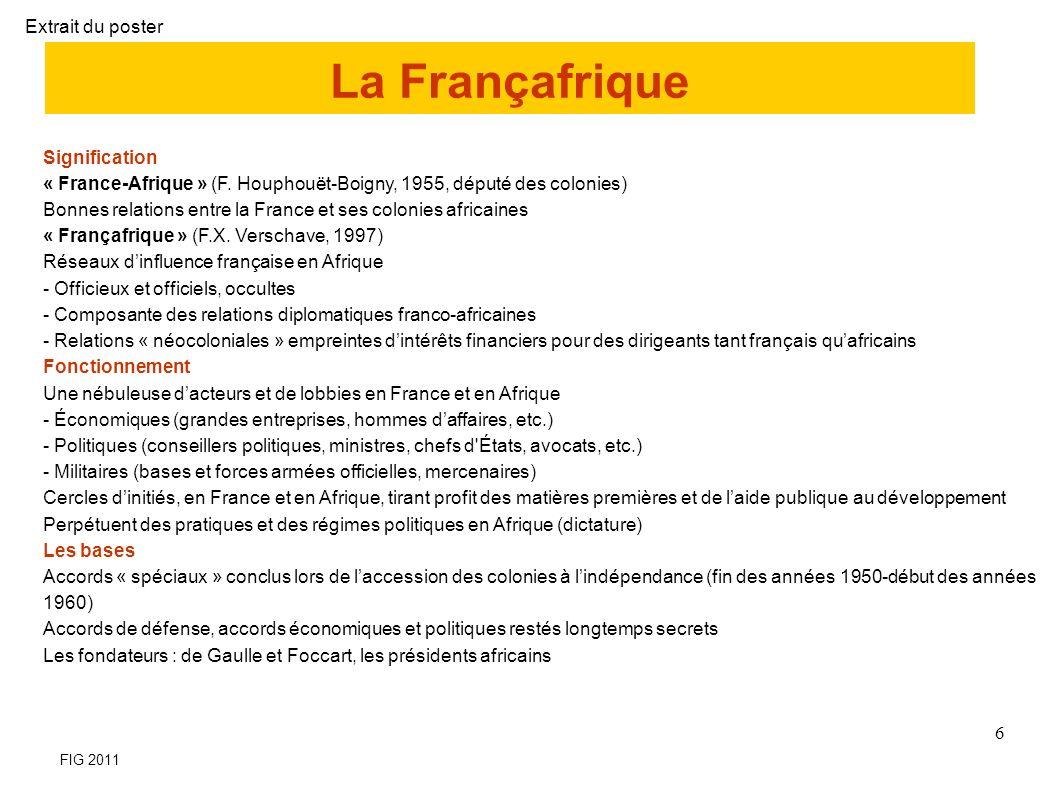 Exemple dopération caractéristique de lévolution récente de la Françafrique Sources : Jeune Afrique, n° 2517, 5-11 avril 2009 17 Extrait du poster FIG 2011
