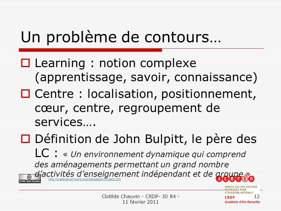 http://creativecommons.org/licenses/by-nc-sa/2.0/fr/ Clotilde Chauvin - CRDP- JD 84 - 11 février 2011 12 Un problème de contours… Learning : notion co