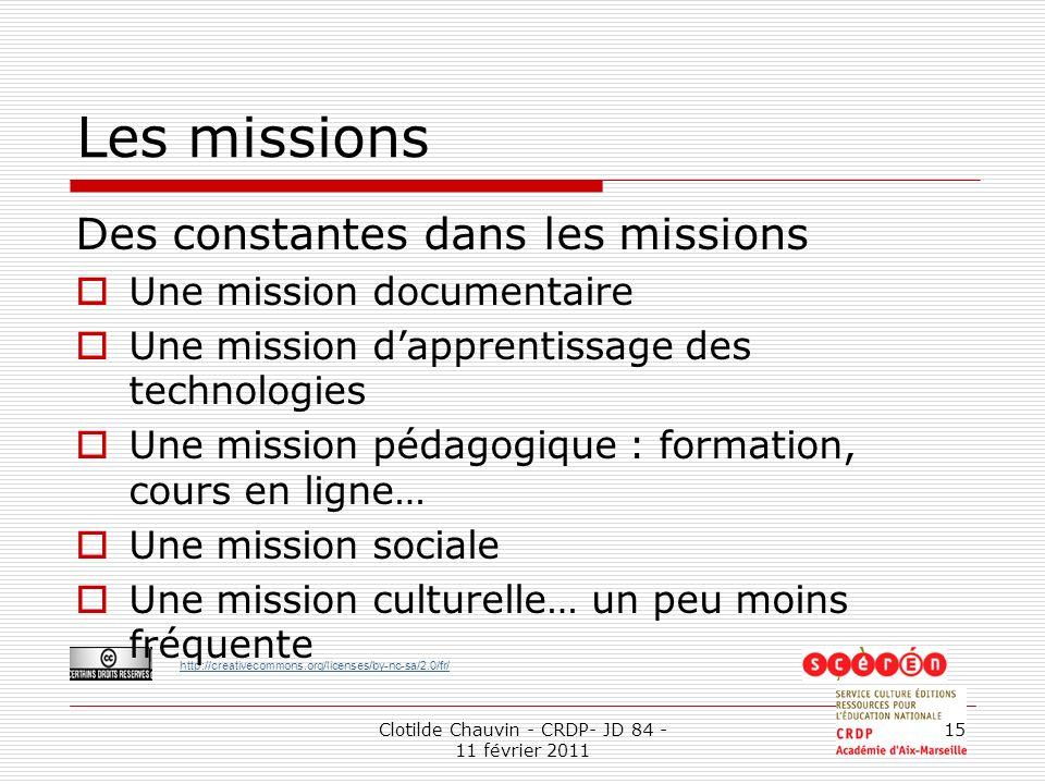 http://creativecommons.org/licenses/by-nc-sa/2.0/fr/ Clotilde Chauvin - CRDP- JD 84 - 11 février 2011 15 Les missions Des constantes dans les missions