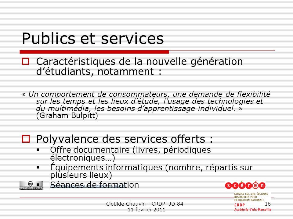 http://creativecommons.org/licenses/by-nc-sa/2.0/fr/ Clotilde Chauvin - CRDP- JD 84 - 11 février 2011 16 Publics et services Caractéristiques de la no