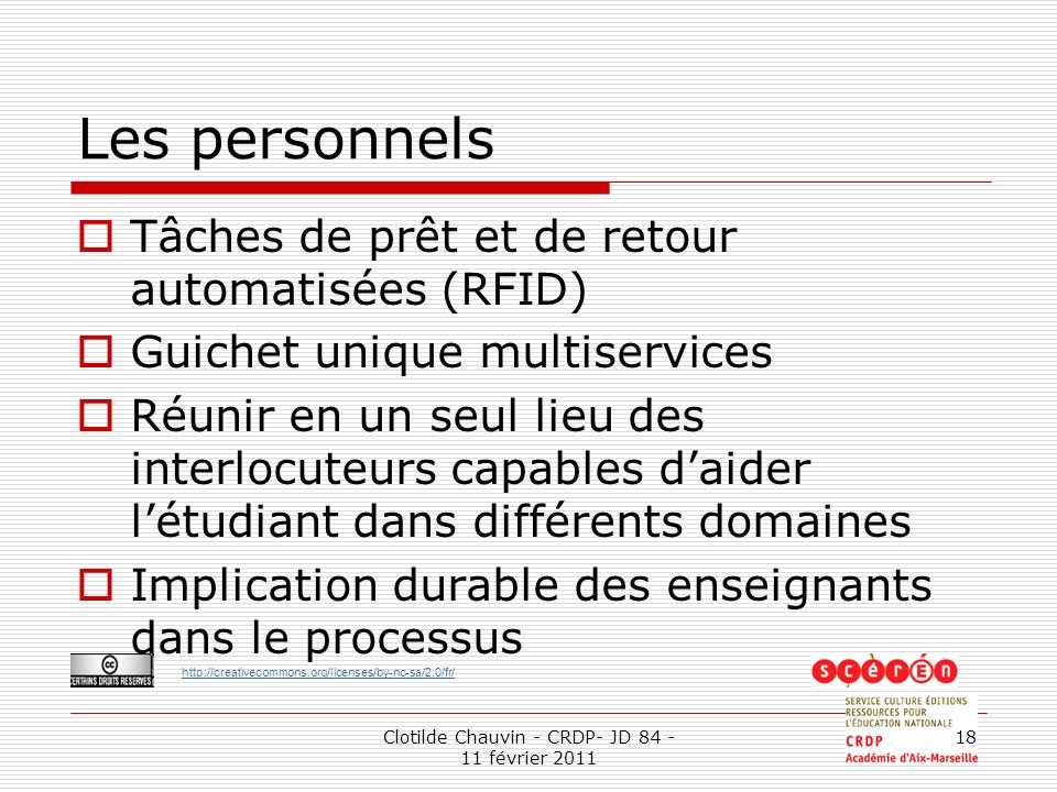 http://creativecommons.org/licenses/by-nc-sa/2.0/fr/ Clotilde Chauvin - CRDP- JD 84 - 11 février 2011 18 Les personnels Tâches de prêt et de retour au