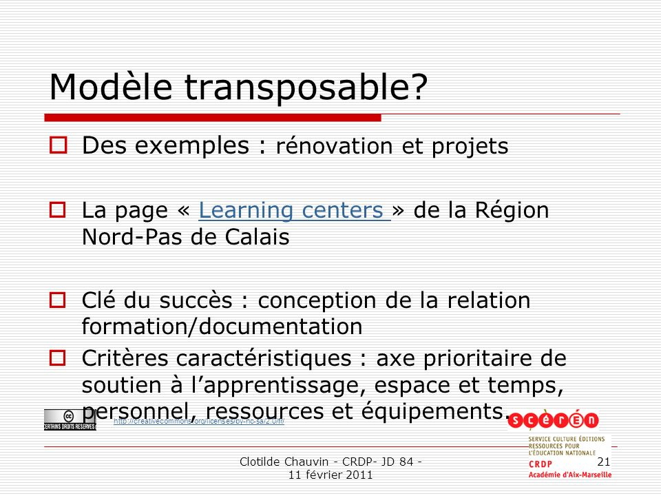 http://creativecommons.org/licenses/by-nc-sa/2.0/fr/ Clotilde Chauvin - CRDP- JD 84 - 11 février 2011 21 Modèle transposable? Des exemples : rénovatio