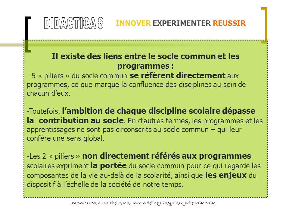 INNOVER EXPERIMENTER REUSSIR Il existe des liens entre le socle commun et les programmes : -5 « piliers » du socle commun se réfèrent directement aux