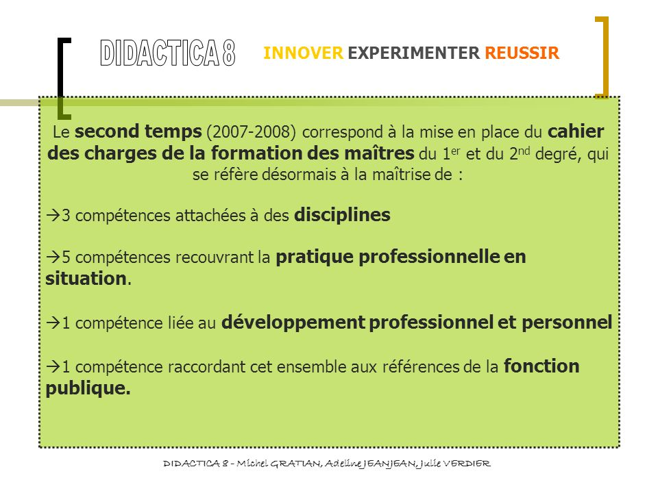 INNOVER EXPERIMENTER REUSSIR DIDACTICA 8 - Michel GRATIAN, Adeline JEANJEAN, Julie VERDIER Le second temps (2007-2008) correspond à la mise en place d