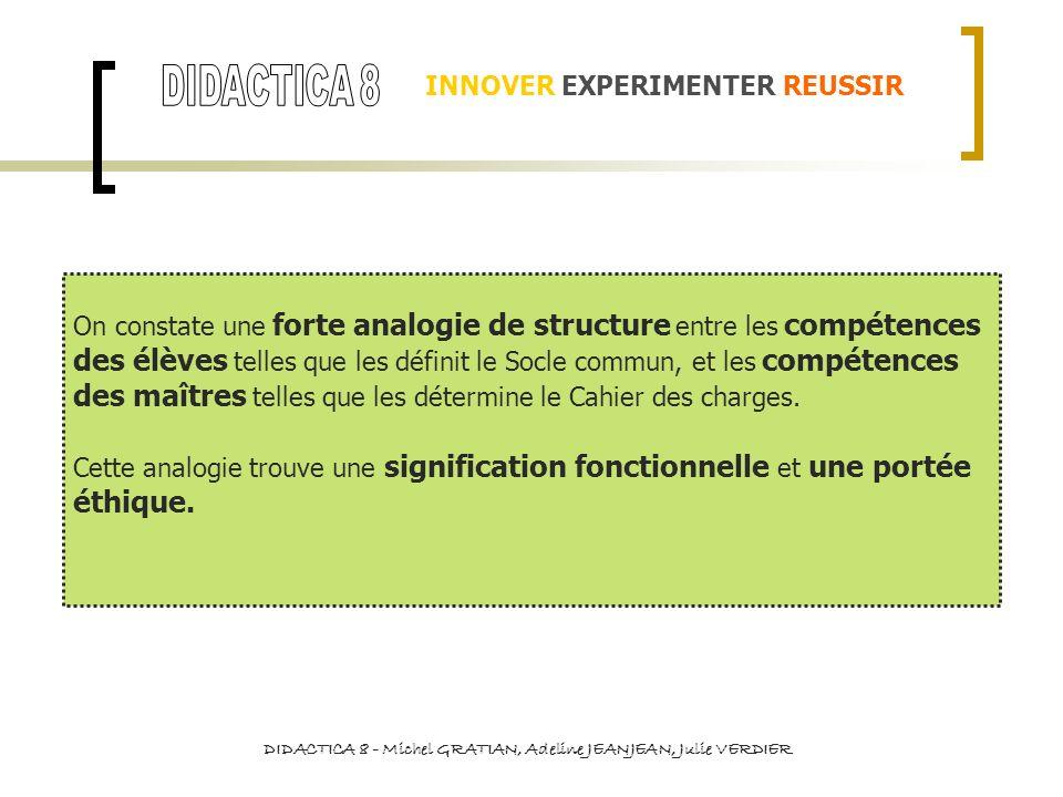 INNOVER EXPERIMENTER REUSSIR On constate une forte analogie de structure entre les compétences des élèves telles que les définit le Socle commun, et l