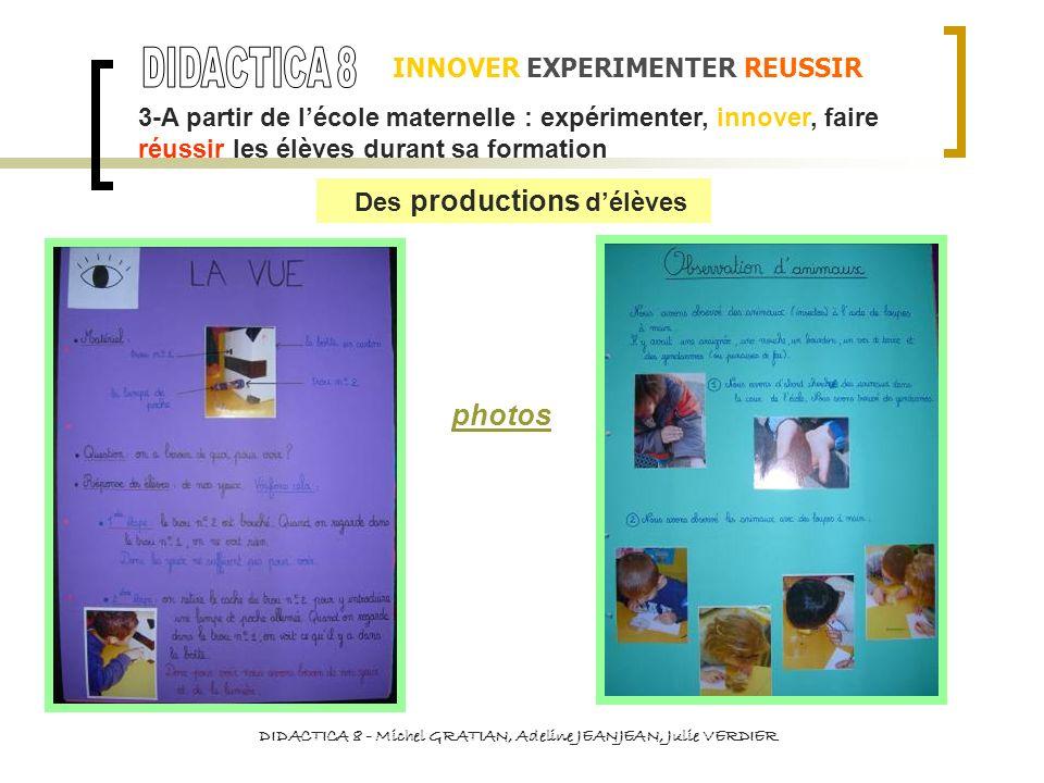 INNOVER EXPERIMENTER REUSSIR DIDACTICA 8 - Michel GRATIAN, Adeline JEANJEAN, Julie VERDIER photos 3-A partir de lécole maternelle : expérimenter, inno