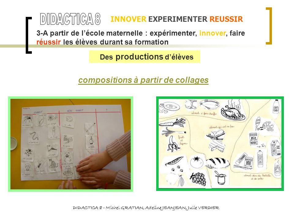 INNOVER EXPERIMENTER REUSSIR DIDACTICA 8 - Michel GRATIAN, Adeline JEANJEAN, Julie VERDIER compositions à partir de collages 3-A partir de lécole mate