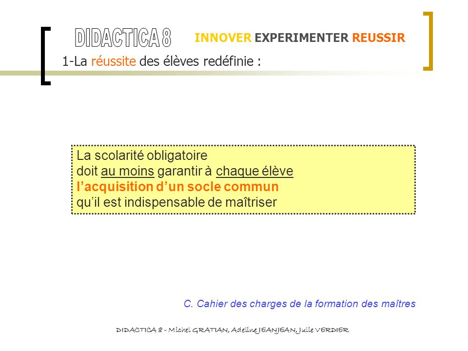 INNOVER EXPERIMENTER REUSSIR DIDACTICA 8 - Michel GRATIAN, Adeline JEANJEAN, Julie VERDIER Travail en groupes