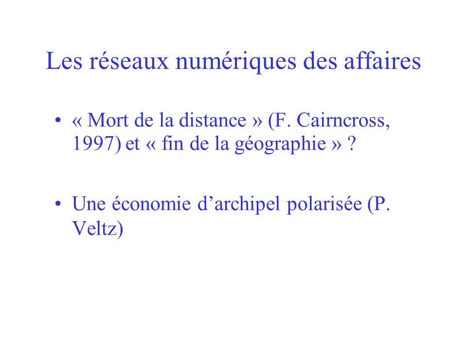 Les réseaux numériques des affaires « Mort de la distance » (F. Cairncross, 1997) et « fin de la géographie » ? Une économie darchipel polarisée (P. V
