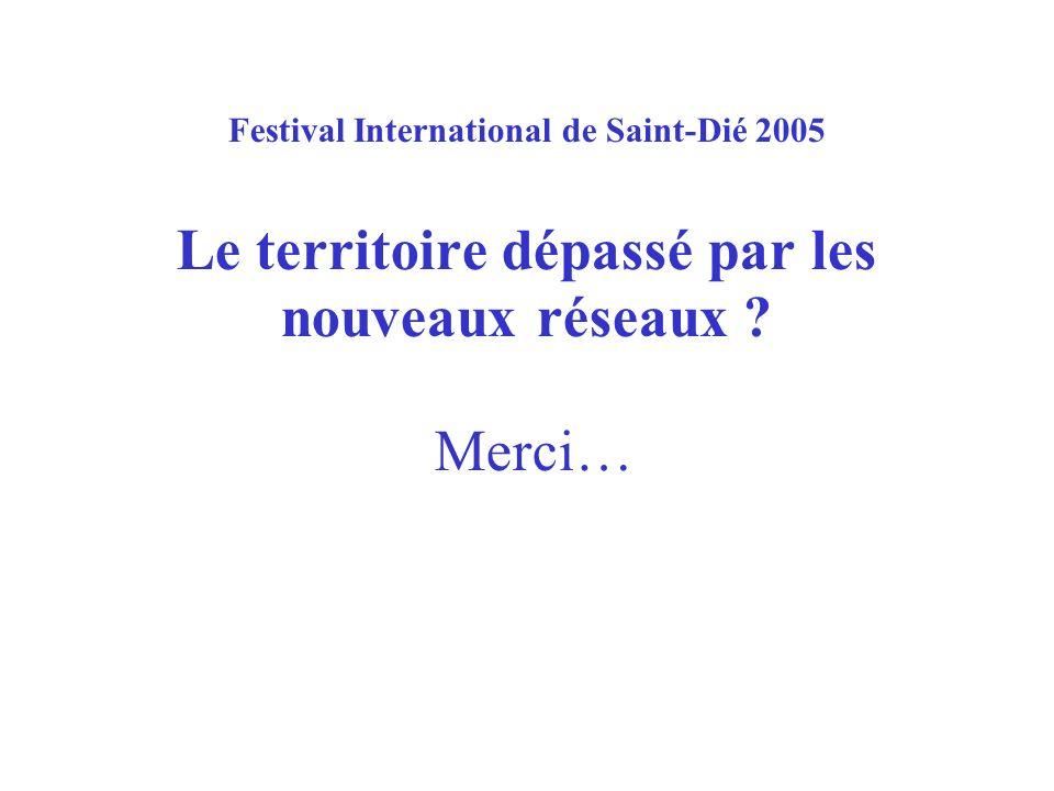 Festival International de Saint-Dié 2005 Le territoire dépassé par les nouveaux réseaux ? Merci…