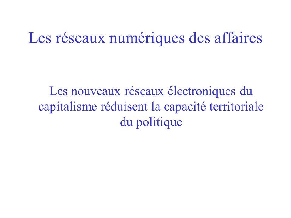 Les réseaux numériques des affaires Les nouveaux réseaux électroniques du capitalisme réduisent la capacité territoriale du politique