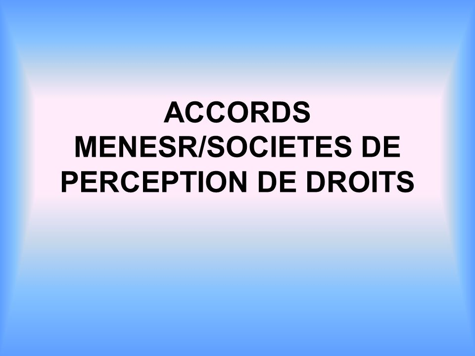 ACCORDS MENESR/SOCIETES DE PERCEPTION DE DROITS
