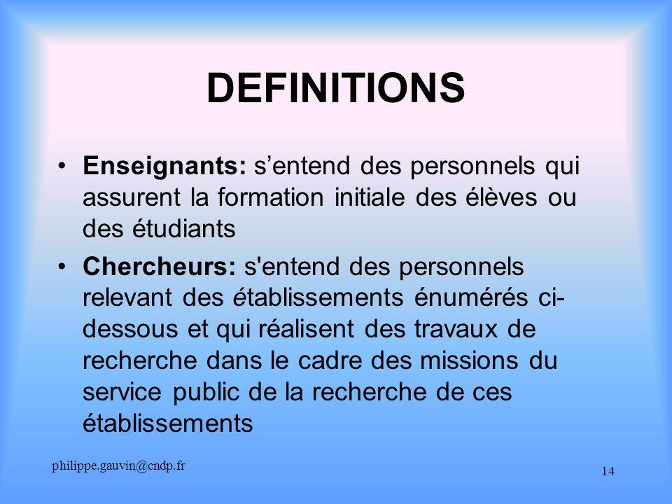 philippe.gauvin@cndp.fr 14 DEFINITIONS Enseignants: sentend des personnels qui assurent la formation initiale des élèves ou des étudiants Chercheurs: