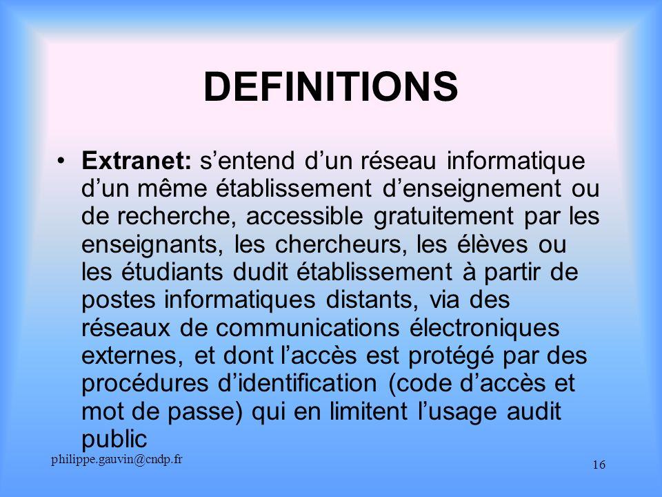 philippe.gauvin@cndp.fr 16 DEFINITIONS Extranet: sentend dun réseau informatique dun même établissement denseignement ou de recherche, accessible grat