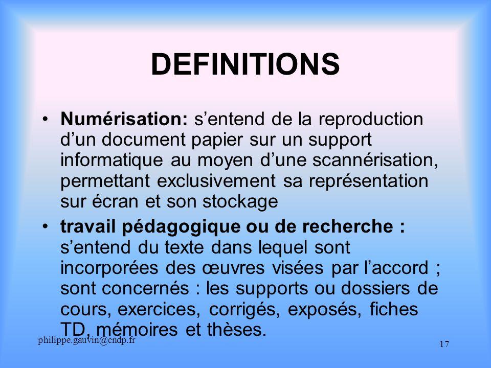 philippe.gauvin@cndp.fr 17 DEFINITIONS Numérisation: sentend de la reproduction dun document papier sur un support informatique au moyen dune scannéri