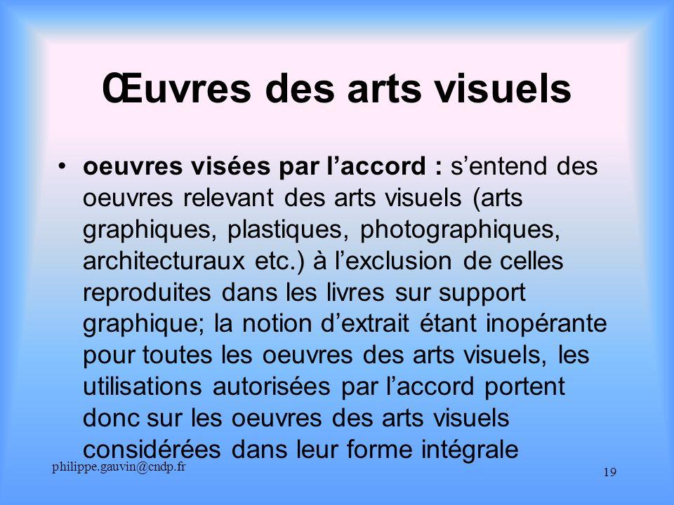 philippe.gauvin@cndp.fr 19 Œuvres des arts visuels oeuvres visées par laccord : sentend des oeuvres relevant des arts visuels (arts graphiques, plasti