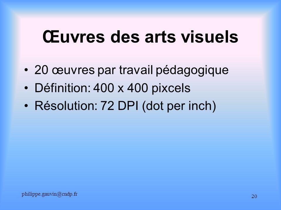 philippe.gauvin@cndp.fr 20 Œuvres des arts visuels 20 œuvres par travail pédagogique Définition: 400 x 400 pixcels Résolution: 72 DPI (dot per inch)