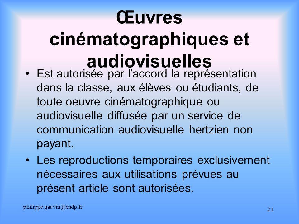 philippe.gauvin@cndp.fr 21 Œuvres cinématographiques et audiovisuelles Est autorisée par laccord la représentation dans la classe, aux élèves ou étudi