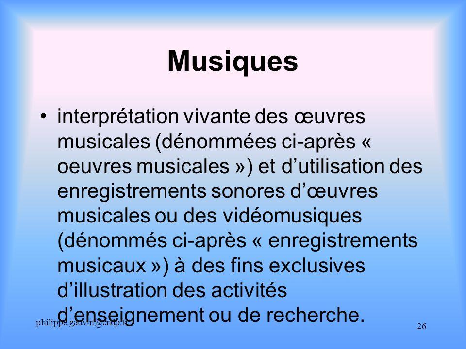 philippe.gauvin@cndp.fr 26 Musiques interprétation vivante des œuvres musicales (dénommées ci-après « oeuvres musicales ») et dutilisation des enregis