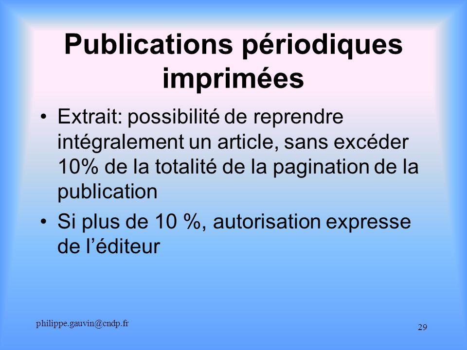 philippe.gauvin@cndp.fr 29 Publications périodiques imprimées Extrait: possibilité de reprendre intégralement un article, sans excéder 10% de la totalité de la pagination de la publication Si plus de 10 %, autorisation expresse de léditeur