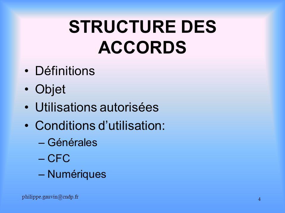 philippe.gauvin@cndp.fr 4 STRUCTURE DES ACCORDS Définitions Objet Utilisations autorisées Conditions dutilisation: –Générales –CFC –Numériques