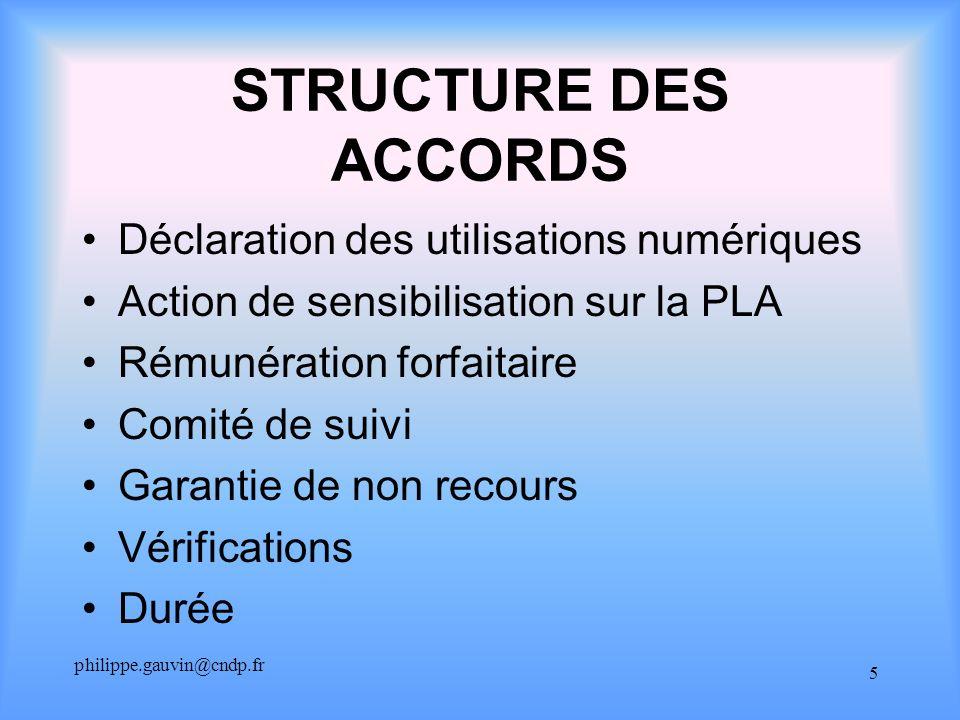 philippe.gauvin@cndp.fr 5 STRUCTURE DES ACCORDS Déclaration des utilisations numériques Action de sensibilisation sur la PLA Rémunération forfaitaire