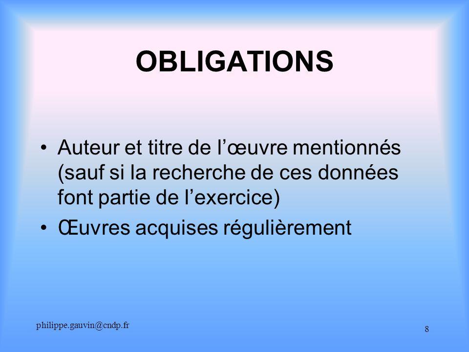 philippe.gauvin@cndp.fr 8 OBLIGATIONS Auteur et titre de lœuvre mentionnés (sauf si la recherche de ces données font partie de lexercice) Œuvres acquises régulièrement