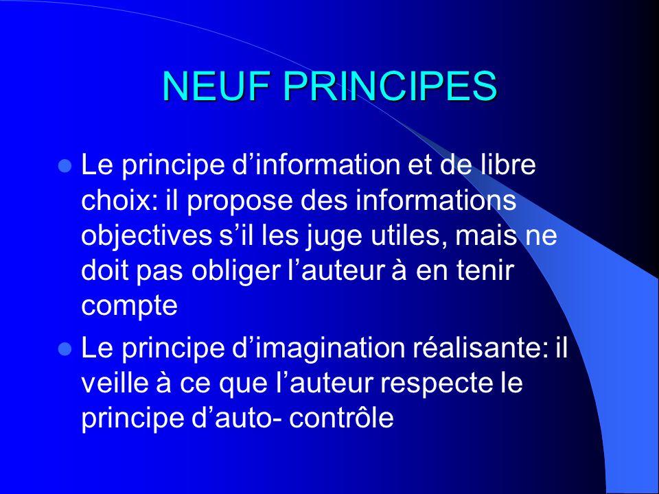NEUF PRINCIPES Le principe dinformation et de libre choix: il propose des informations objectives sil les juge utiles, mais ne doit pas obliger lauteu