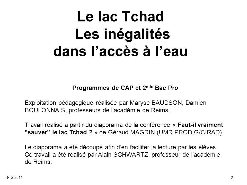 Le lac Tchad Les inégalités dans laccès à leau FIG 2011 2 Programmes de CAP et 2 nde Bac Pro Exploitation pédagogique réalisée par Maryse BAUDSON, Dam