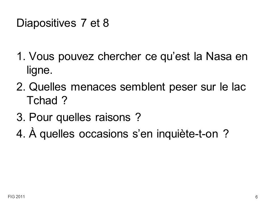 Diapositives 7 et 8 1. Vous pouvez chercher ce quest la Nasa en ligne. 2. Quelles menaces semblent peser sur le lac Tchad ? 3. Pour quelles raisons ?