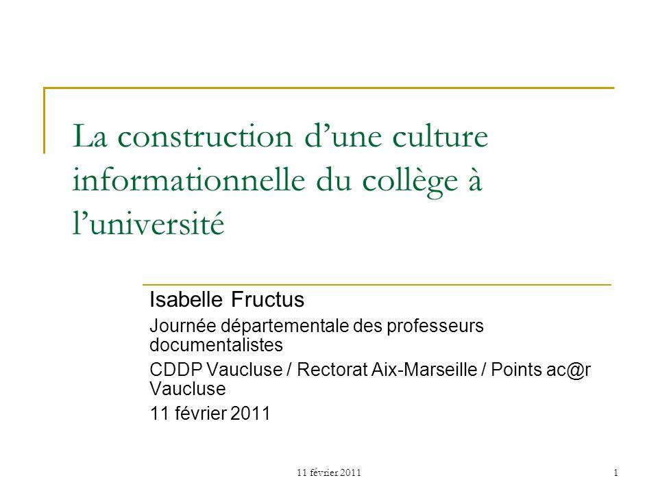 11 février 20111 La construction dune culture informationnelle du collège à luniversité Isabelle Fructus Journée départementale des professeurs docume