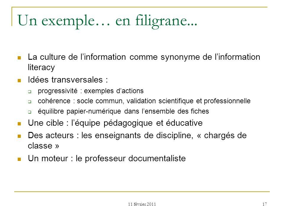11 février 2011 17 Un exemple… en filigrane... La culture de linformation comme synonyme de linformation literacy Idées transversales : progressivité